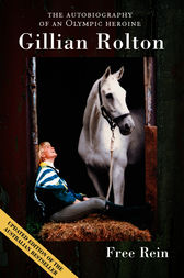 Free Rein The Autobiography of an Olympic Heroine by Gillian Rolton