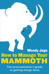 How To Manage Your Mammoth by Wendy Jago