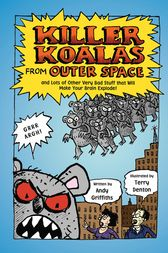 Killer Koalas from Outer Space and Lots of Other Very Bad Stuff that Will Make Your Brain Explode! by Andy Griffiths