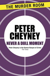 Never a Dull Moment by Peter Cheyney