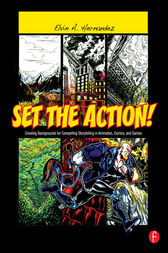 Set the Action! Creating Backgrounds for Compelling Storytelling in Animation, Comics, and Games by Elvin A. Hernandez