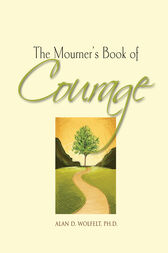 The Mourner's Book of Courage by Alan D. Wolfelt