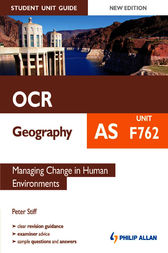 OCR AS Geography Student Unit Guide: Unit F762 Managing Change in Human Environments by Peter Stiff