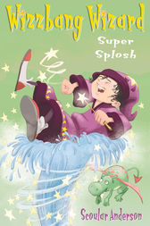 Super Splosh (Wizzbang Wizard, Book 1) by Scoular Anderson