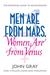 Men Are from Mars, Women Are from Venus: A Practical Guide for Improving Communication and Getting What You Want in Your Relationships by John Gray