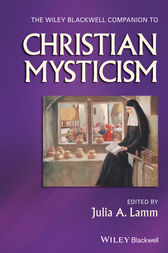 The Wiley-Blackwell Companion to Christian Mysticism by Julia A. Lamm