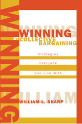 Winning at Collective Bargaining by William L. Sharp