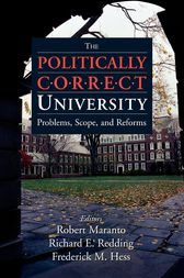 The Politically Correct University by Robert Maranto