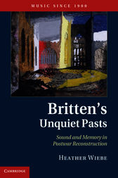 Britten's Unquiet Pasts by Heather Wiebe