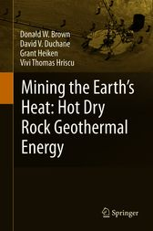 Mining the Earth's Heat: Hot Dry Rock Geothermal Energy by Donald W. Brown