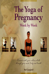 The Yoga of Pregnancy Week by Week by Mel Campbell
