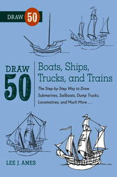 Draw 50 Boats, Ships, Trucks, and Trains by Lee J. Ames