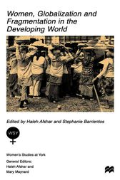 Women, Globalization and Fragmentation in the Developing World by Haleh Afshar