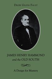 James Henry Hammond and the Old South by Drew Gilpin Faust