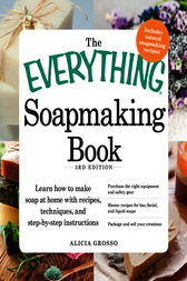 The Everything Soapmaking Book by Alicia Grosso