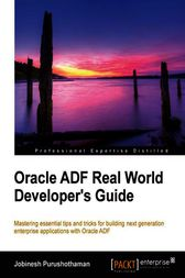 Oracle ADF Real World Developer's Guide by Jobinesh Purushothaman