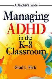 Managing ADHD in the K-8 Classroom by Grad L. Flick
