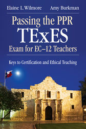 Passing the PPR TExES Exam for EC–12 Teachers by Amy J. Burkman