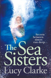 The Sea Sisters: Gripping - a twist filled thriller by Lucy Clarke