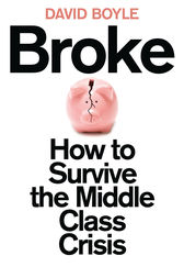 Broke: Who Killed the Middle Classes? by David Boyle