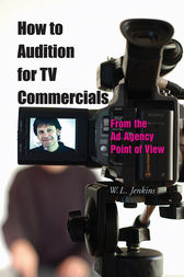 How to Audition for TV Commercials by W. L. Jenkins