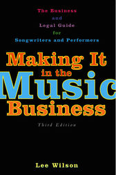 Making It in the Music Business by Lee Wilson