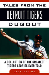Tales from the Detroit Tigers Dugout by Jack Ebling