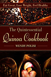 The Quintessential Quinoa Cookbook by Wendy Polisi