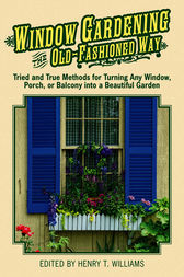 Window Gardening the Old-Fashioned Way by Henry T. Williams