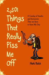 2,501 Things That Really Piss Me Off by Herb Reich