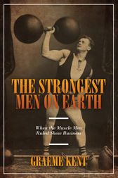 The Strongest Men on Earth by Graeme Kent