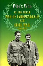 Who's Who in the Irish War of Independence and Civil War by Padraic O'Farrell