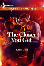 The Closer You Get by Kristi Gold