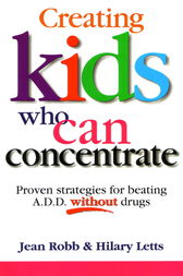 Creating Kids Who Can Concentrate by Jean Robb