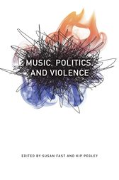 Music, Politics, and Violence by Susan Fast