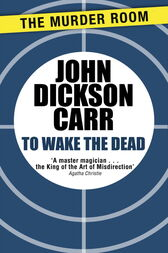 To Wake The Dead by John Dickson Carr