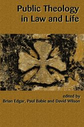 Public Theology in Law and Life by Brian Edgar
