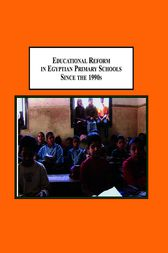 Educational Reform in Egyptian Primary Schools Since the 1990s by Nadine Mourad Sika