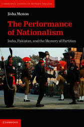 The Performance of Nationalism: India, Pakistan, and the Memory of Partition