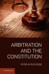 Arbitration and the Constitution by Peter B. Rutledge