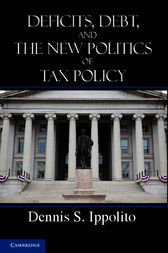 Deficits, Debt, and the New Politics of Tax Policy by Dennis S. Ippolito