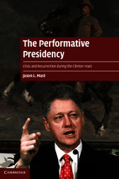 The Performative Presidency by Jason L. Mast