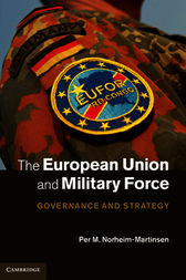 The European Union and Military Force by Per M. Norheim-Martinsen