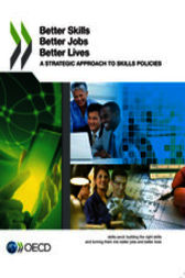 Better Skills, Better Jobs, Better Lives by OECD Publishing