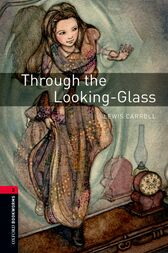 Through the Looking-Glass Level 3 Oxford Bookworms Library by Lewis Carroll