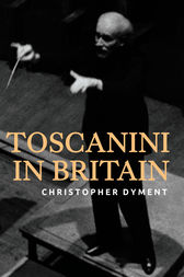 Toscanini in Britain by Christopher Dyment