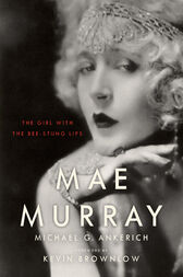 Mae Murray by Michael G. Ankerich