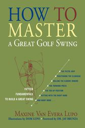 How to Master a Great Golf Swing by Maxine Van Evera Lupo