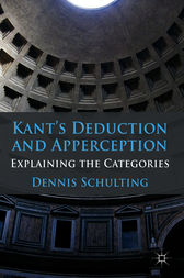 Kant's Deduction and Apperception by Dennis Schulting