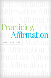 Practicing Affirmation (Foreword by John Piper) by Sam Crabtree